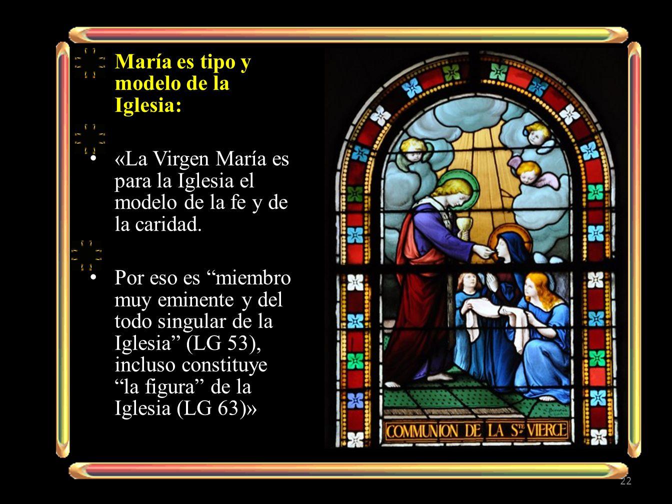María es tipo y modelo de la Iglesia: «La Virgen María es para la Iglesia el modelo de la fe y de la caridad.