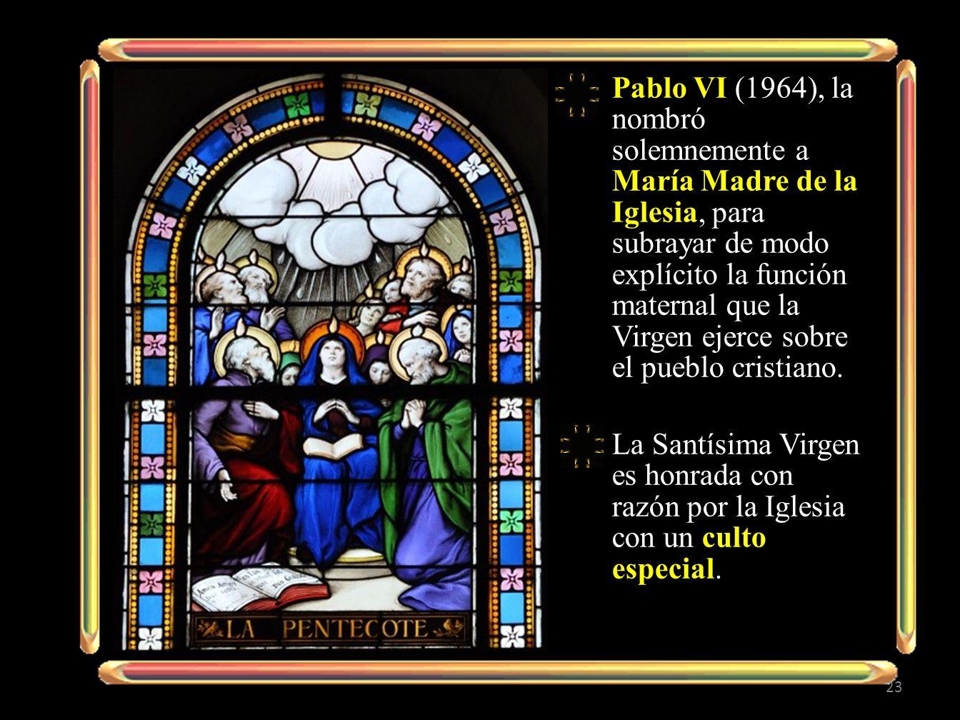 Pablo VI (1964), la nombró solemnemente a María Madre de la Iglesia, para subrayar de modo explícito la función maternal que la Virgen ejerce sobre el pueblo cristiano.