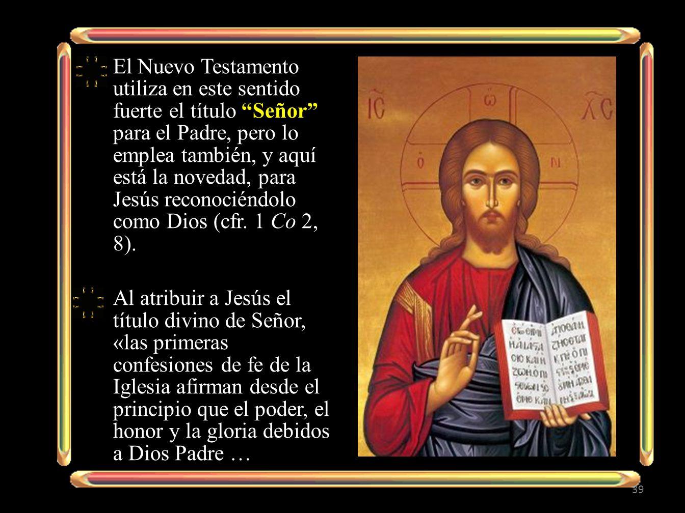 El Nuevo Testamento utiliza en este sentido fuerte el título Señor para el Padre, pero lo emplea también, y aquí está la novedad, para Jesús reconociéndolo como Dios (cfr.