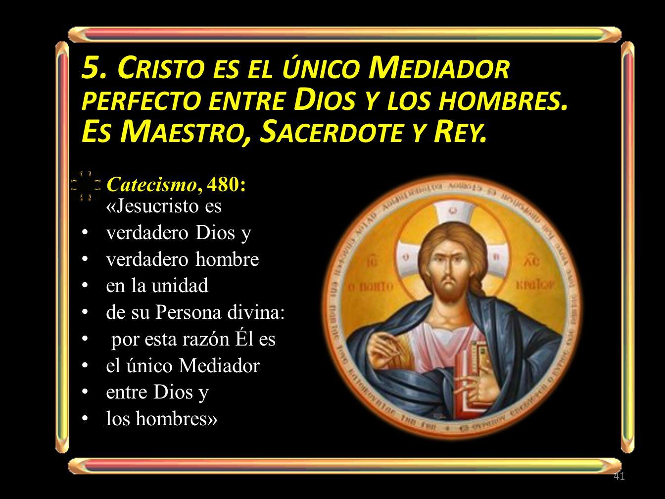 5.C RISTO ES EL ÚNICO M EDIADOR PERFECTO ENTRE D IOS Y LOS HOMBRES.