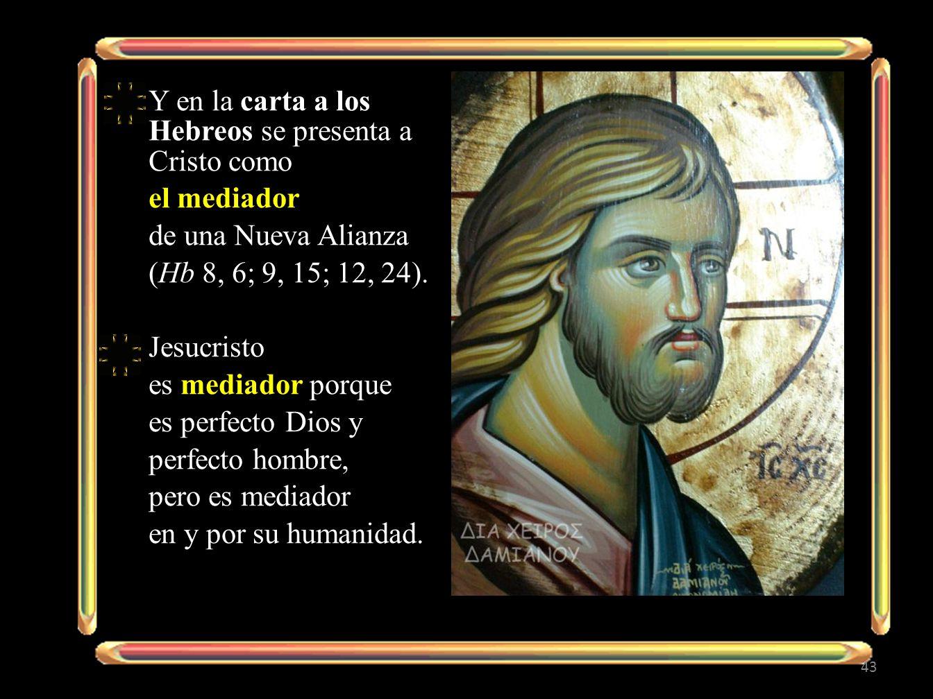 Y en la carta a los Hebreos se presenta a Cristo como el mediador de una Nueva Alianza (Hb 8, 6; 9, 15; 12, 24).
