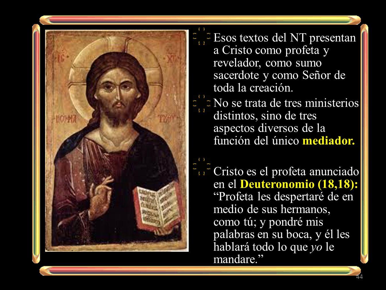Esos textos del NT presentan a Cristo como profeta y revelador, como sumo sacerdote y como Señor de toda la creación.