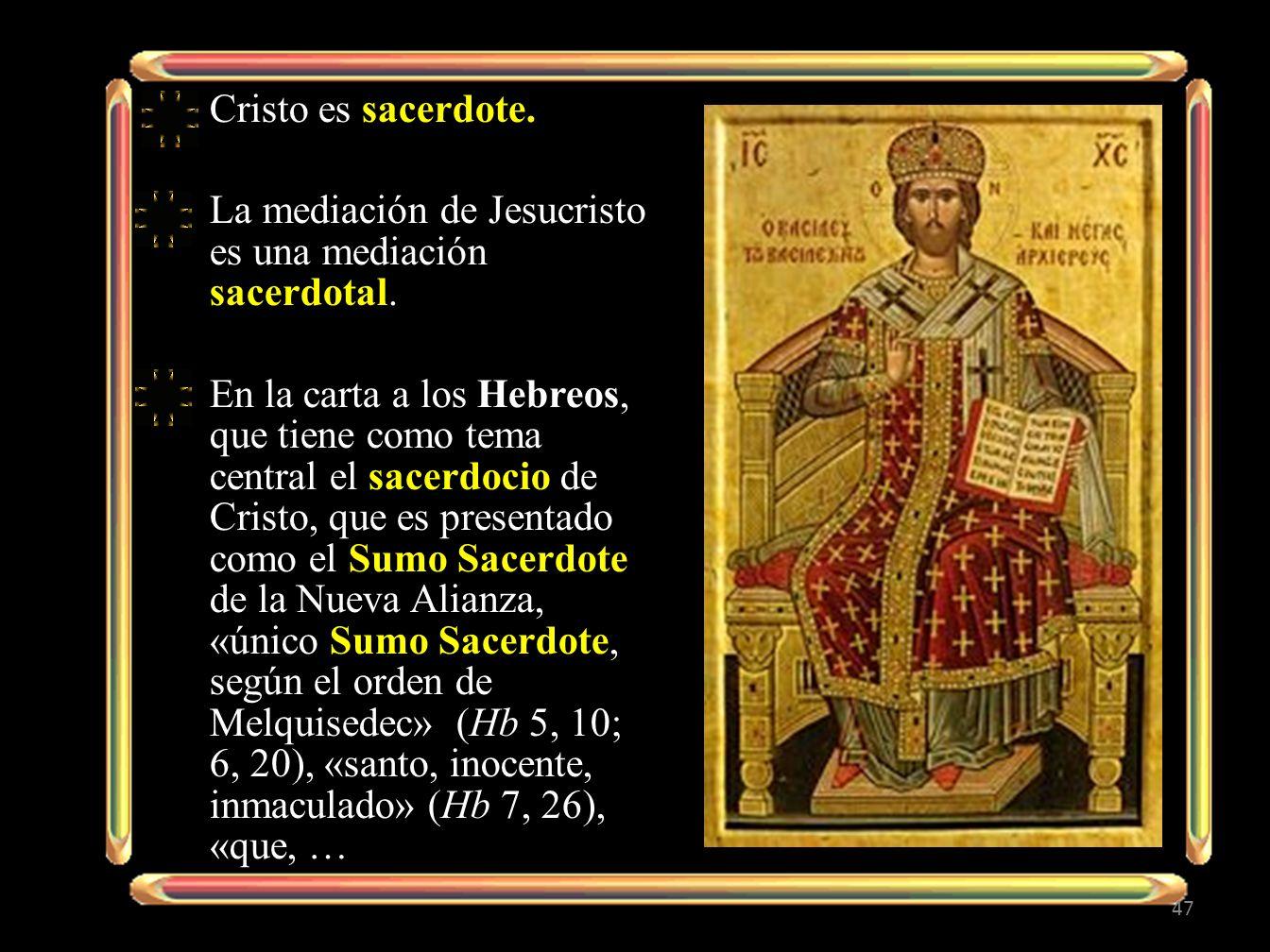 Cristo es sacerdote.La mediación de Jesucristo es una mediación sacerdotal.