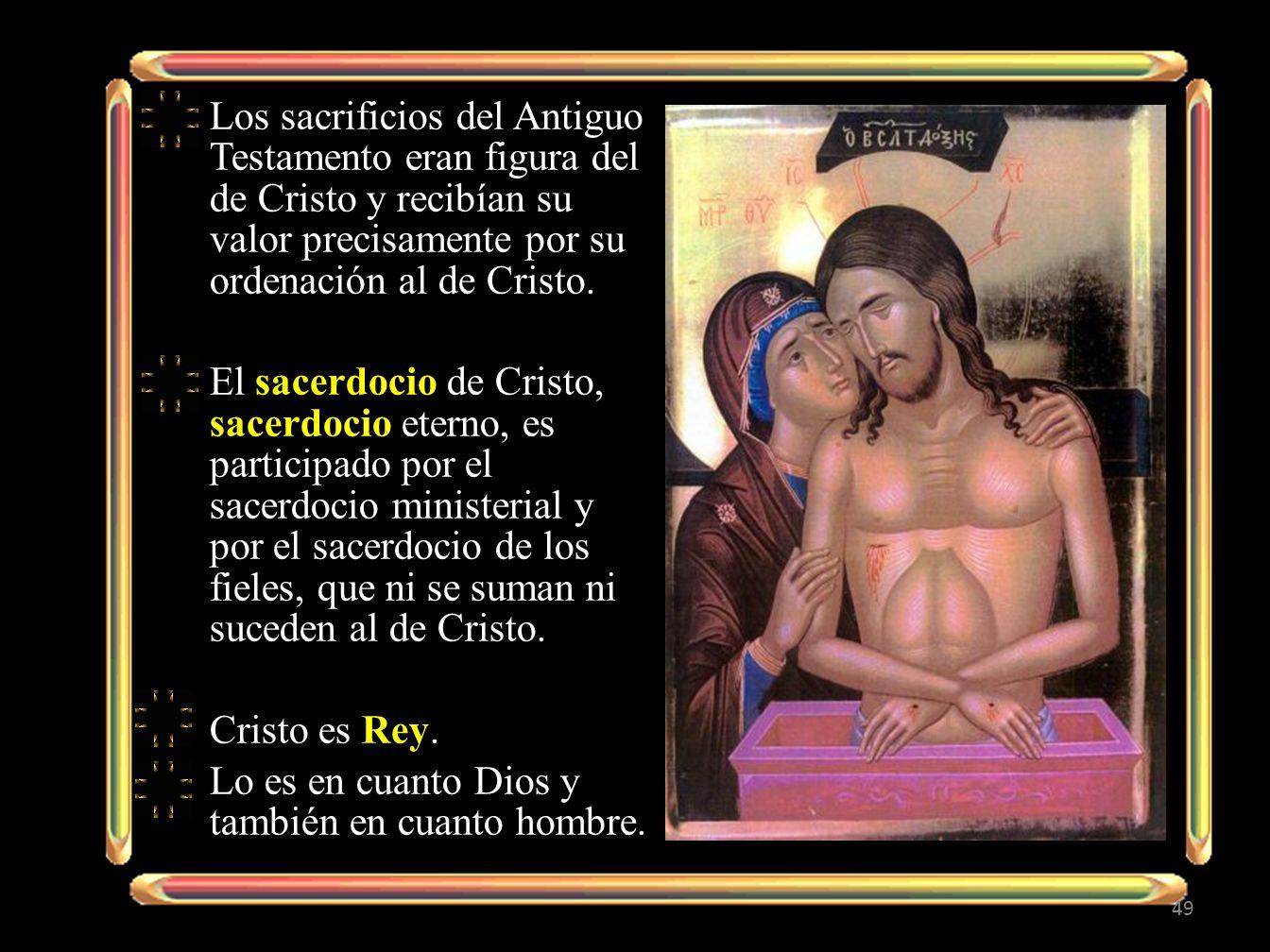 Los sacrificios del Antiguo Testamento eran figura del de Cristo y recibían su valor precisamente por su ordenación al de Cristo.