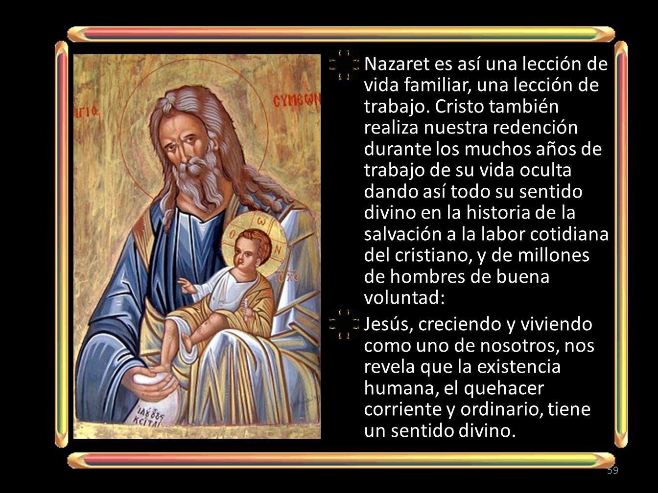Nazaret es así una lección de vida familiar, una lección de trabajo.