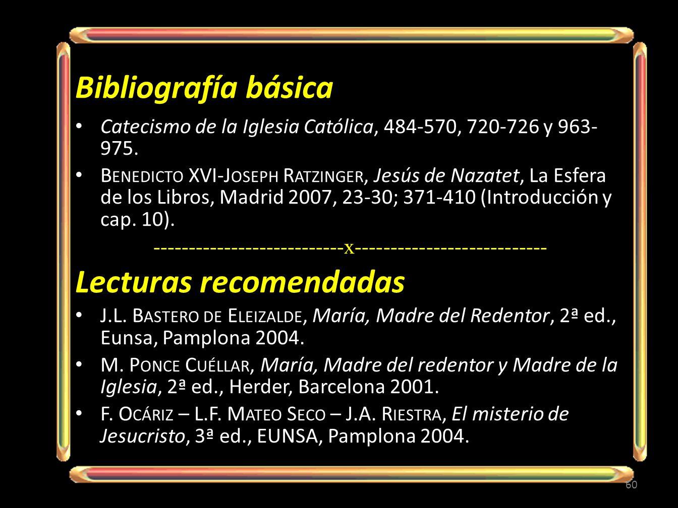 Bibliografía básica Catecismo de la Iglesia Católica, 484-570, 720-726 y 963- 975.