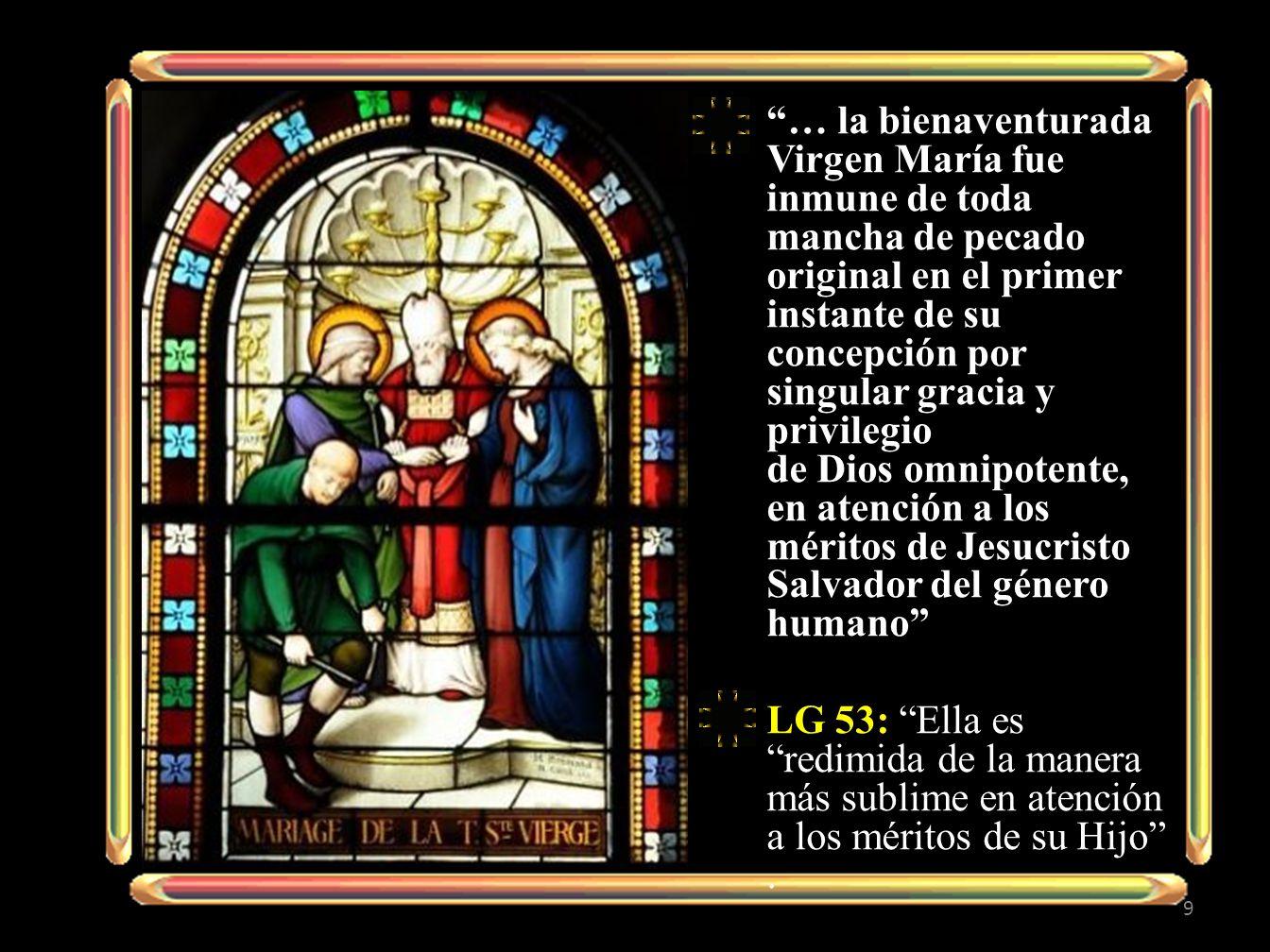 María colaboró de manera totalmente singular a la obra del Salvador por su fe, esperanza y ardiente amor, para restablecer la vida sobrenatural de los hombres.