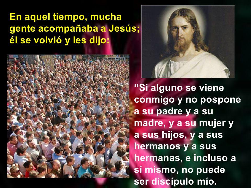 ¿Quién quiere ser verdadero discípulo de Jesús? Oigamos el evangelio de este domingo, que es de san Lucas, capítulo 24, desde el verso 25 al 33 Y dice