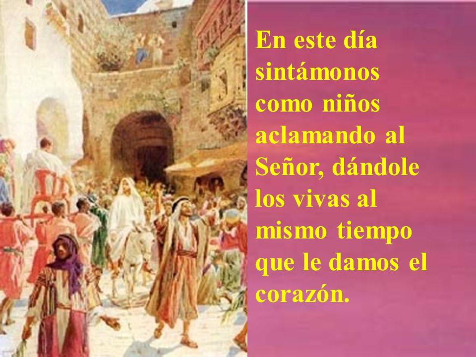 Hosanna, bendito el que viene en nombre del Señor. Bendito el reino que llega, el de nuestro padre David. Palabra del Señor