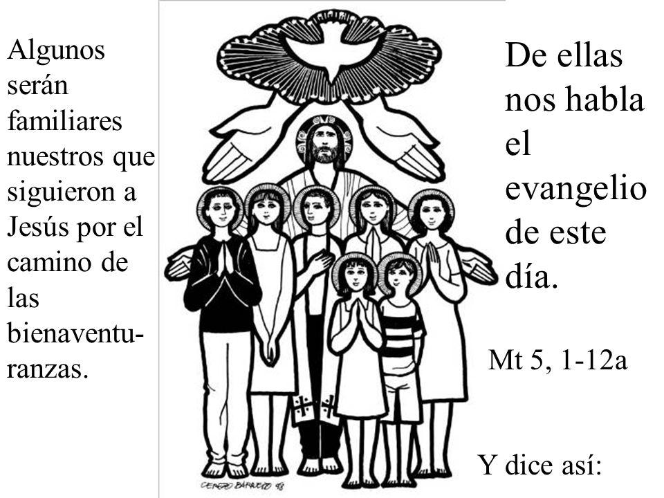 Algunos serán familiares nuestros que siguieron a Jesús por el camino de las bienaventu- ranzas.
