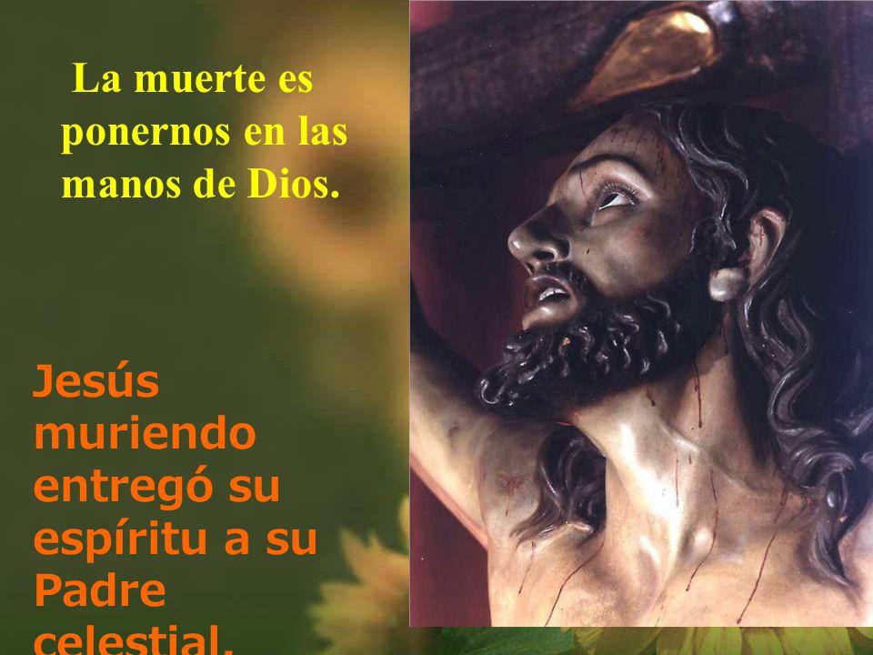 Jesús muriendo entregó su espíritu a su Padre celestial.