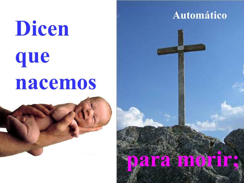 Dicen que nacemos para morir; Automático