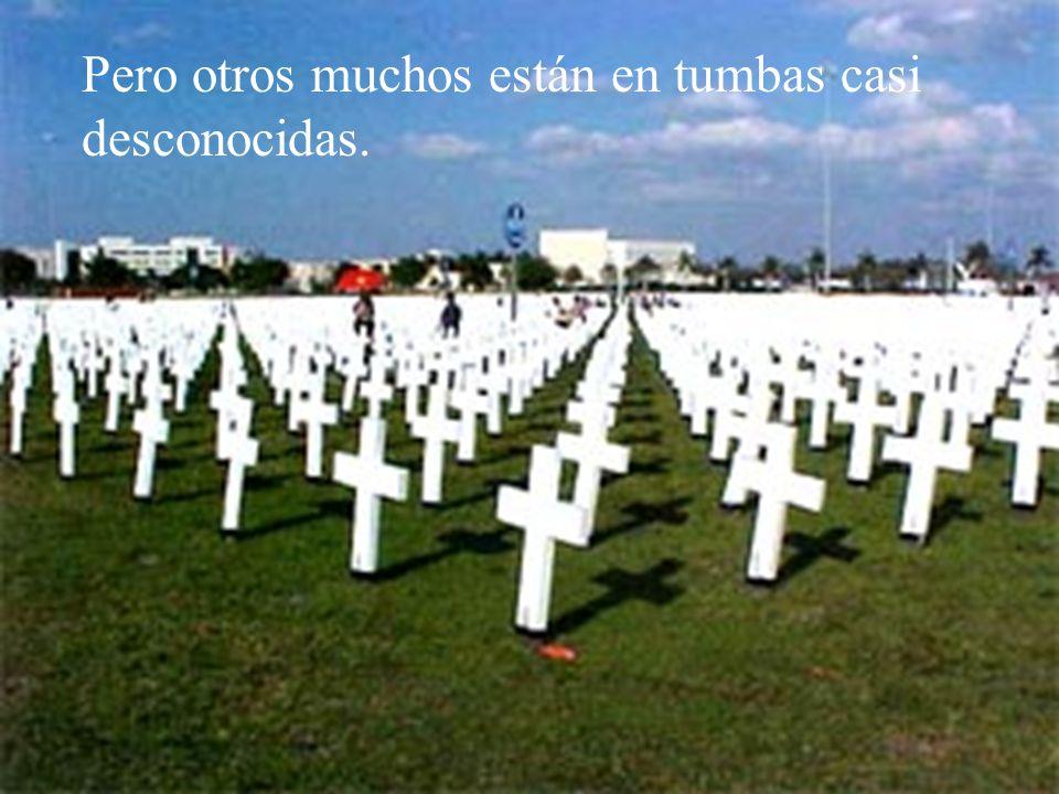 Pero otros muchos están en tumbas casi desconocidas.
