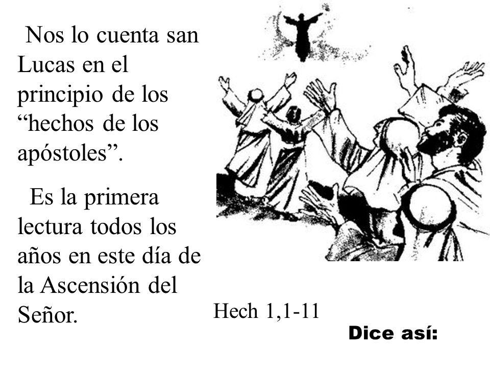 Nos lo cuenta san Lucas en el principio de los hechos de los apóstoles.