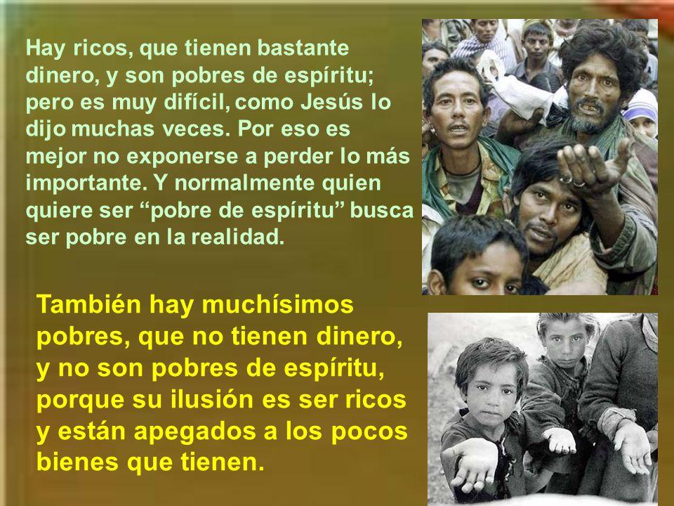 Son los que tienen alma de pobre, los que no están apegados a las riquezas y que además no quieren ser ricos. (Preguntad por la calle quiénes no quier