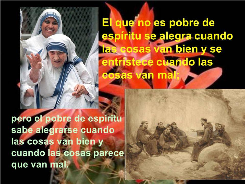 Pobre de espíritu es quien pone su confianza en el Señor, no para ser rico, sino para poder estar con Él en el cielo, y para que en esta tierra venga