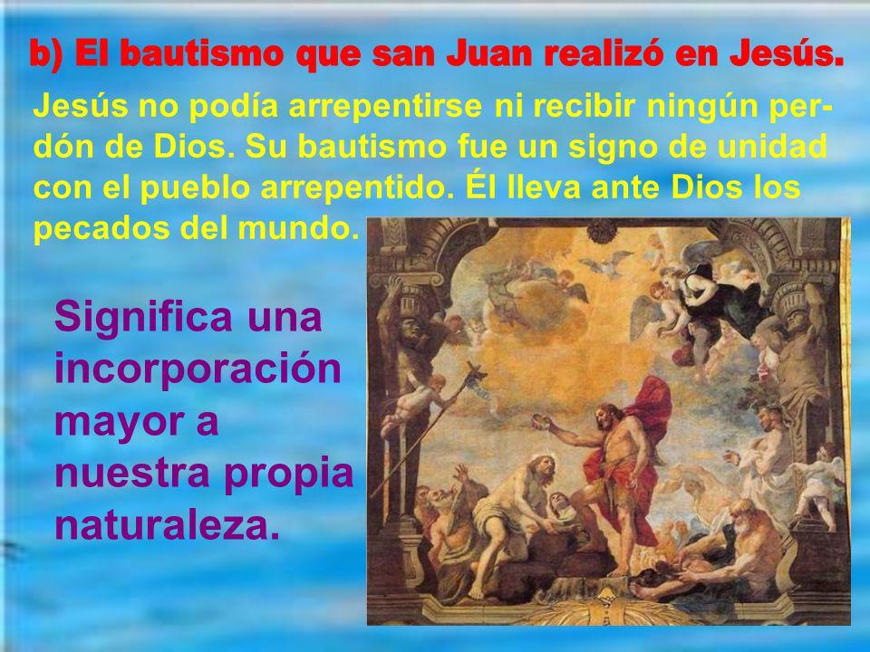 a) El que realizaba san Juan Bautista con la gente: era un signo de arrepentimiento y un signo de perdón de Dios, si había verdadero arrepentimiento.