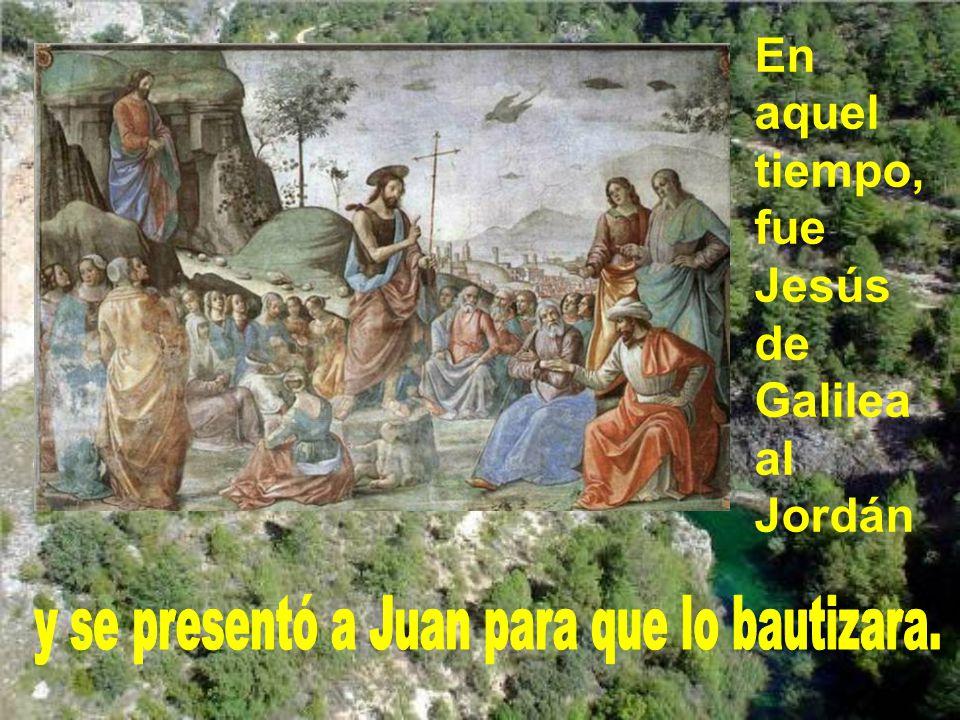 En aquel tiempo, fue Jesús de Galilea al Jordán