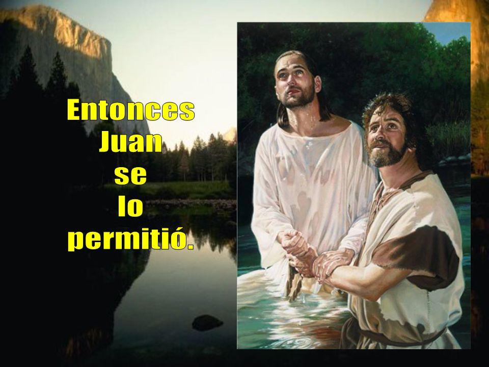 Jesús le contestó: Déjalo ahora. Está bien que cumplamos así lo que Dios quiere.