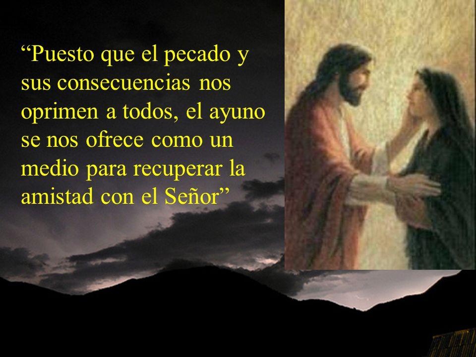 La Sagrada Escritura y toda la tradición enseñan que el ayuno es una gran ayuda para evitar el pecado y todo lo que induce a él.