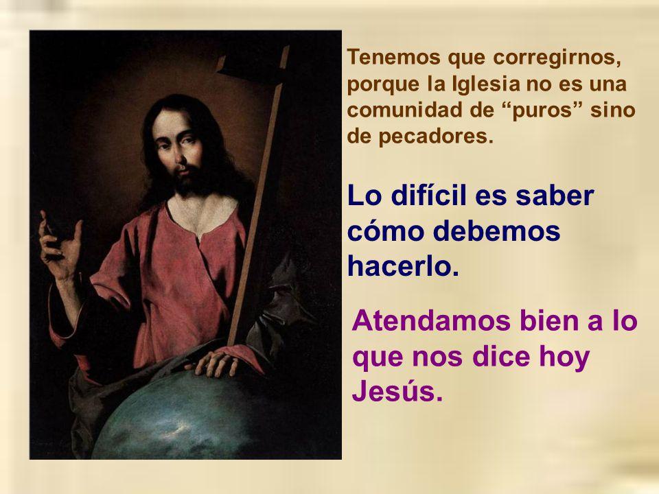 Si miramos sólo para corregir o nos fijamos más bien en la parte mala del prójimo podemos caer en aquello que nos dijo Jesús: Hay quienes ven la paja