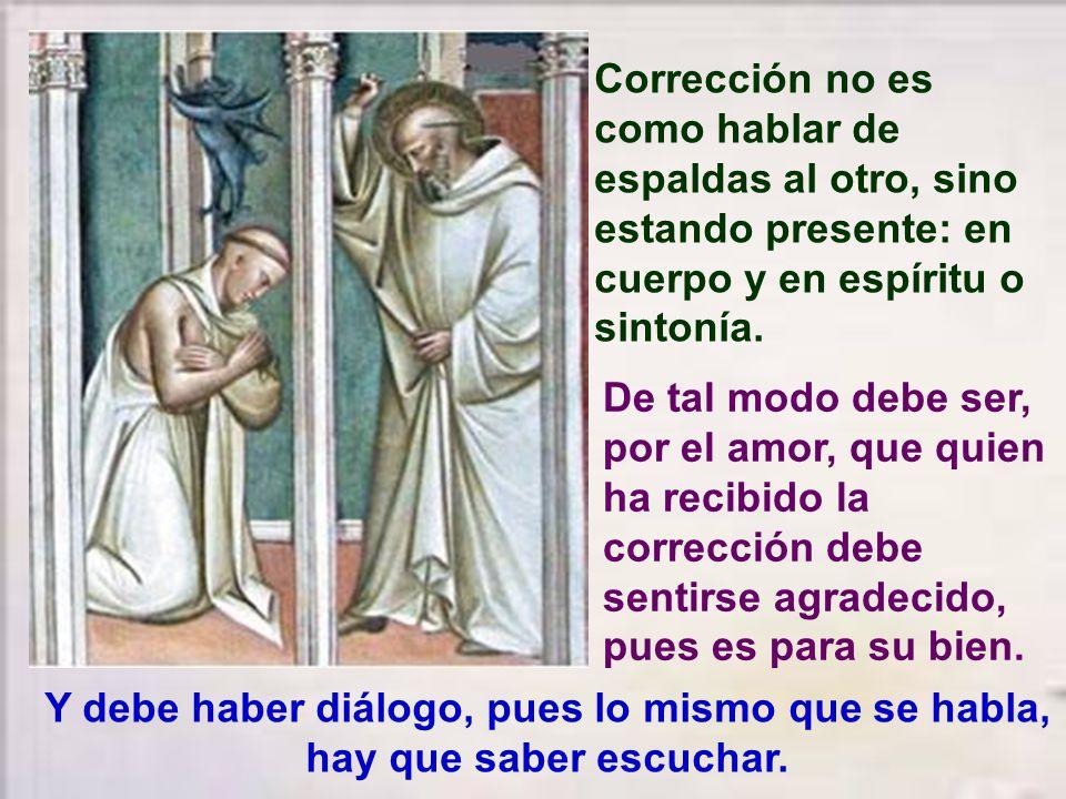 La corrección debe hacerse con humildad y sobre todo no dejarse llevar por simpatías o antipatías, sino por un verdadero amor, de hacer el bien a la o