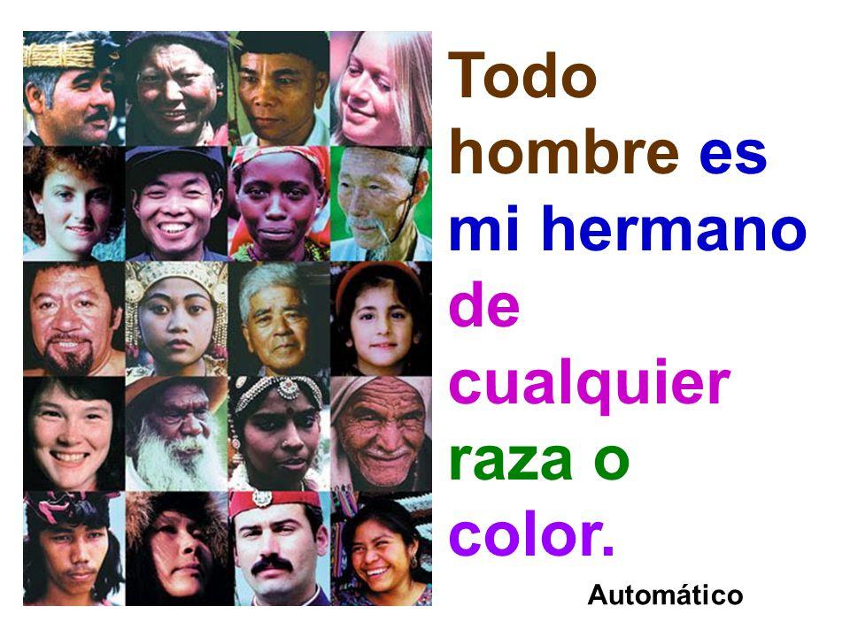 Todo hombre es mi hermano de cualquier raza o color. Automático