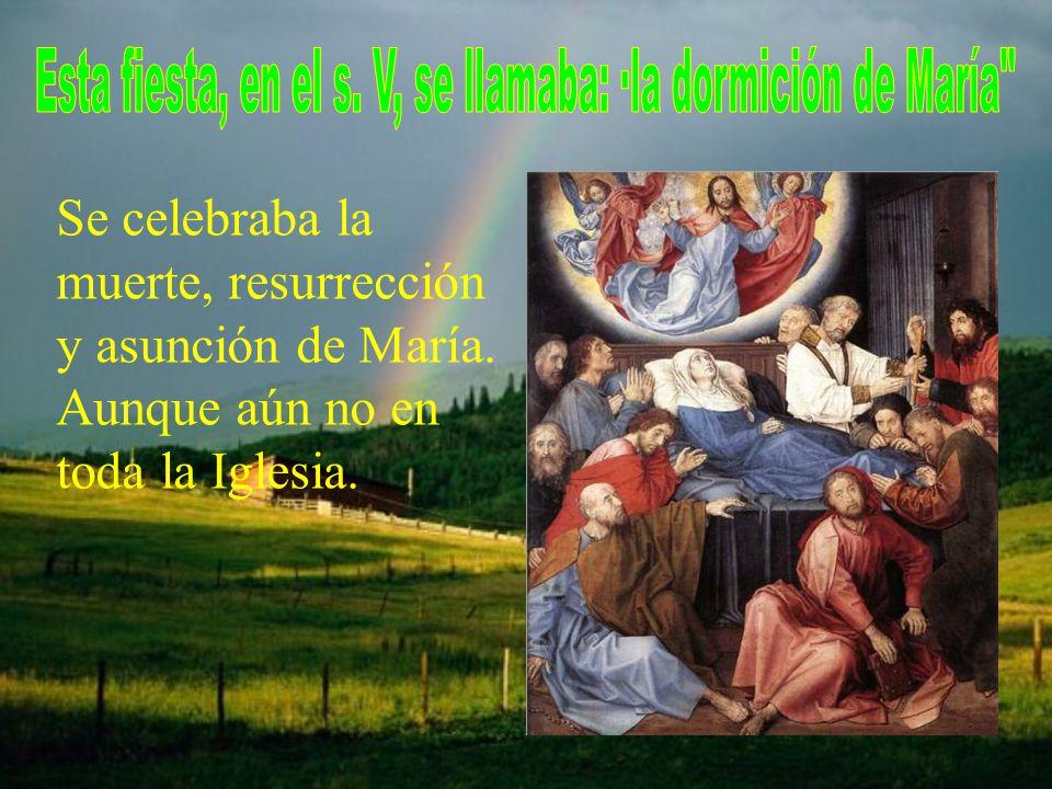 Se celebraba la muerte, resurrección y asunción de María. Aunque aún no en toda la Iglesia.