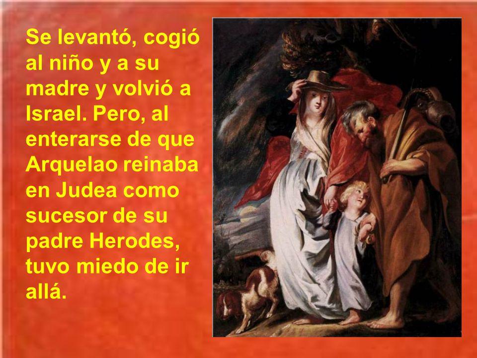Cuando murió Herodes, el ángel del Señor se apareció de nuevo en sueños a José en Egipto y le dijo: Levántate, coge al niño y a su madre y vuélvete a