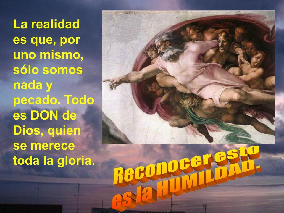 Decía santa Teresa La humildad viene de humus, que significa tierra. Pues hay que tener los pies sobre la tierra, no en las nubes o en la fantasía.