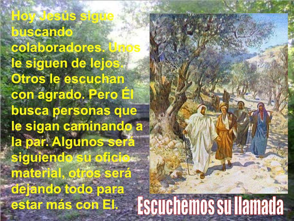 En otras ocasiones habían estado con Jesús, pero alternando con su propio trabajo. Le conocían, le admiraban.