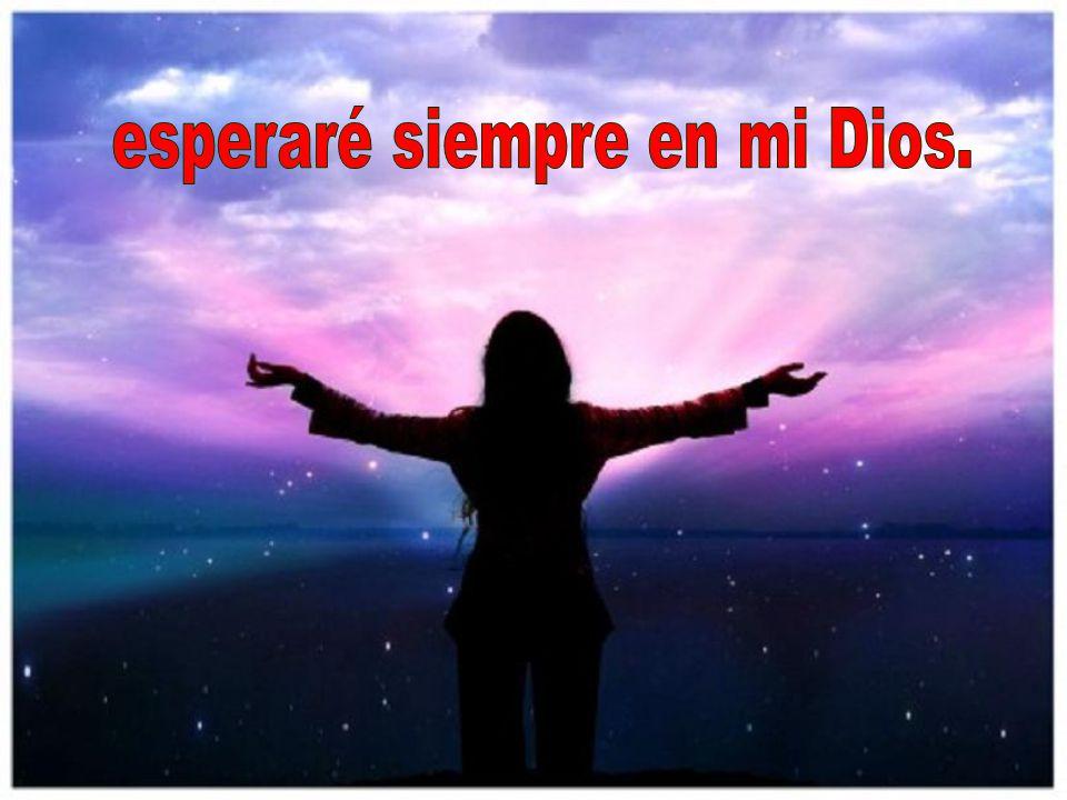 esperaré siempre en mi Dios,