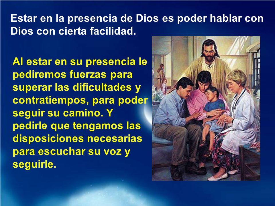 Al estar en su presencia le pediremos fuerzas para superar las dificultades y contratiempos, para poder seguir su camino.