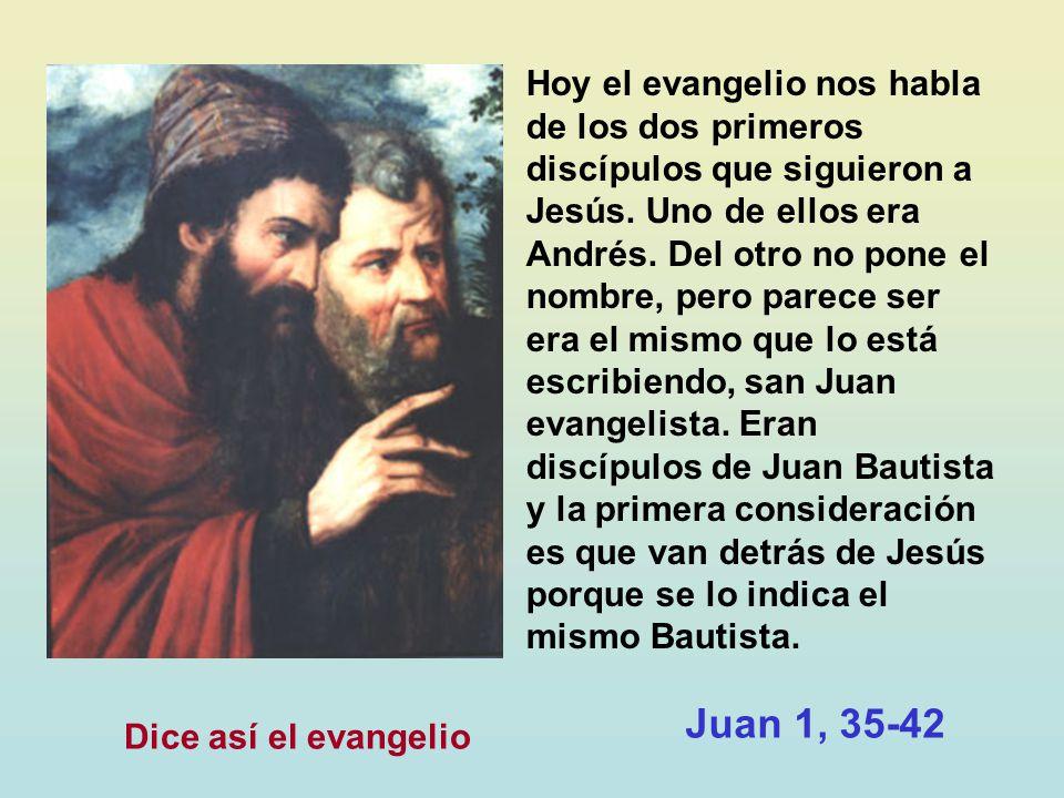 Hoy el evangelio nos habla de los dos primeros discípulos que siguieron a Jesús.