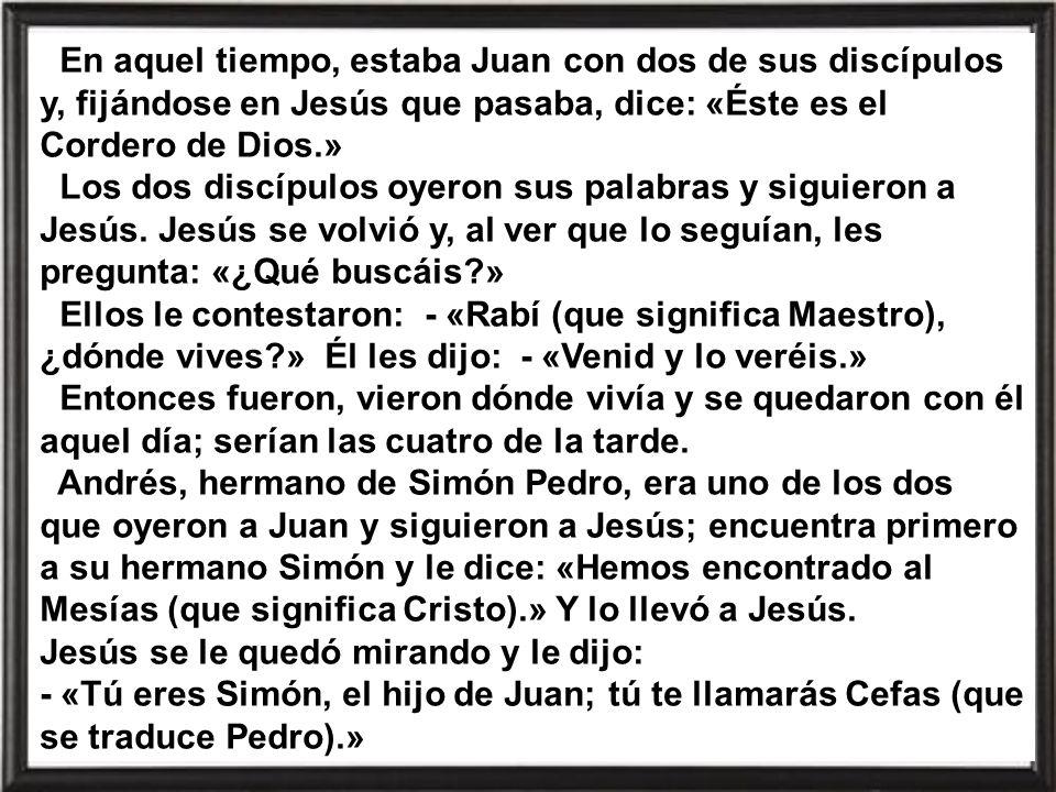 Hoy el evangelio nos habla de los dos primeros discípulos que siguieron a Jesús. Uno de ellos era Andrés. Del otro no pone el nombre, pero parece ser
