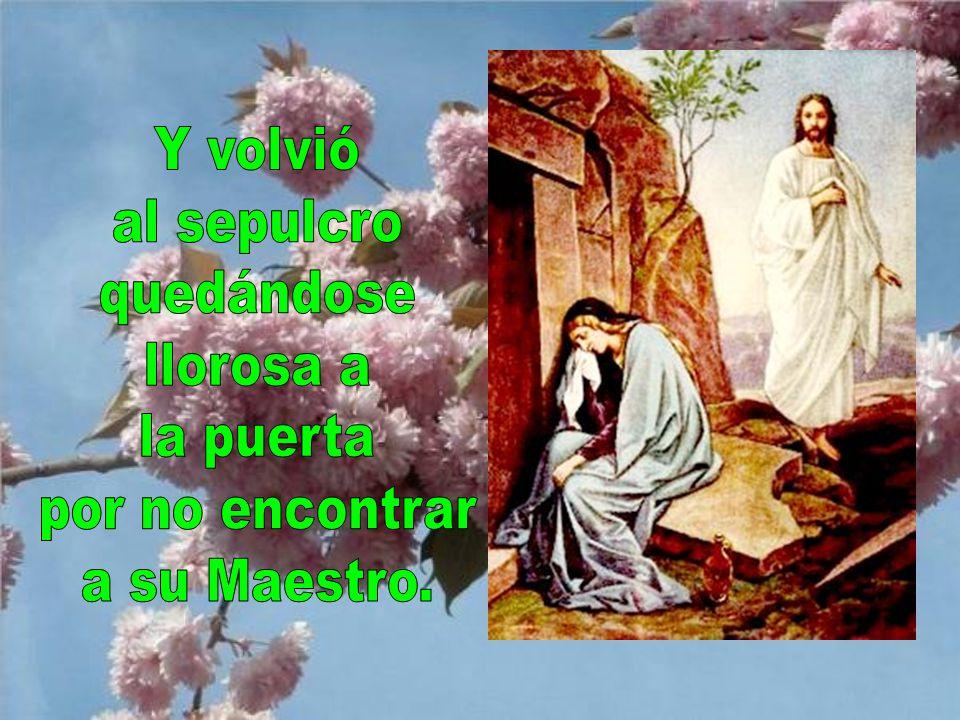 María Magdalena fue corriendo para avisar a los apóstoles, diciéndoles, toda llorosa, que el cuerpo de Jesús había desaparecido.