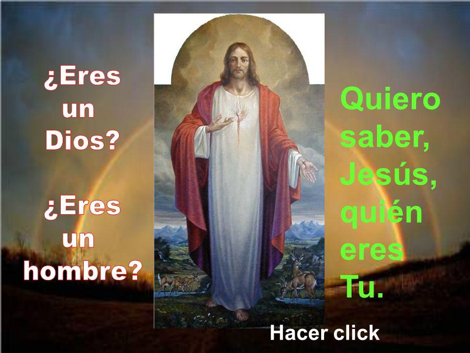 ¿Quién eres tu? Quiero saber, Jesús, quién eres Tu.