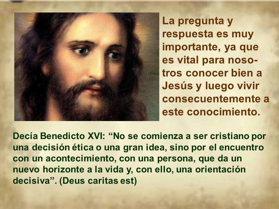 Porque hoy también se nos pregunta a cada uno de nosotros: Quién es Jesús? O ¿Quién es o representa para ti Jesús?