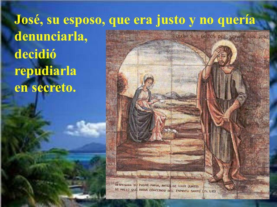 José, su esposo, que era justo y no quería denunciarla, decidió repudiarla en secreto.