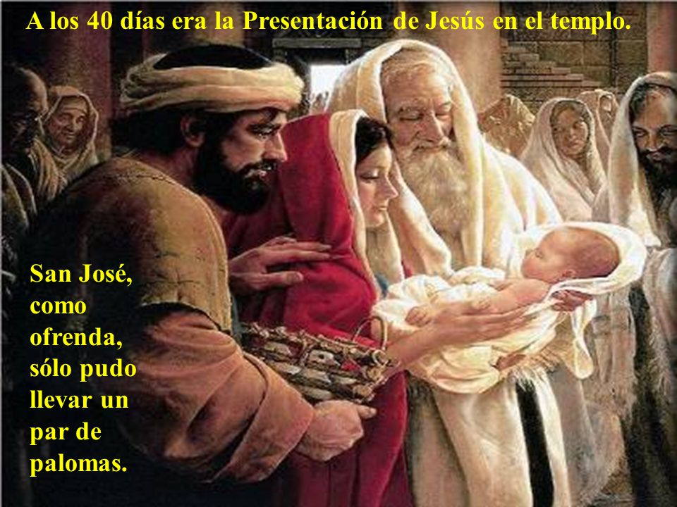 A los 40 días era la Presentación de Jesús en el templo.