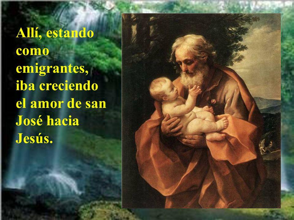 Allí, estando como emigrantes, iba creciendo el amor de san José hacia Jesús.