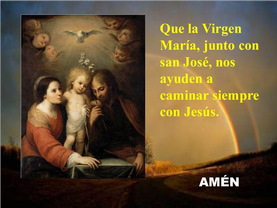 Que la Virgen María, junto con san José, nos ayuden a caminar siempre con Jesús. AMÉN