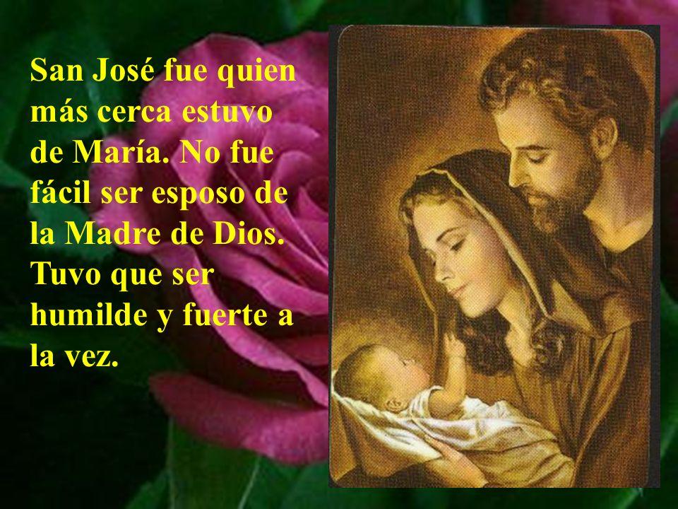 Para poder llevar ese peso tenía el apoyo inconmensura- ble de la Madre, de su esposa, de la Virgen María.