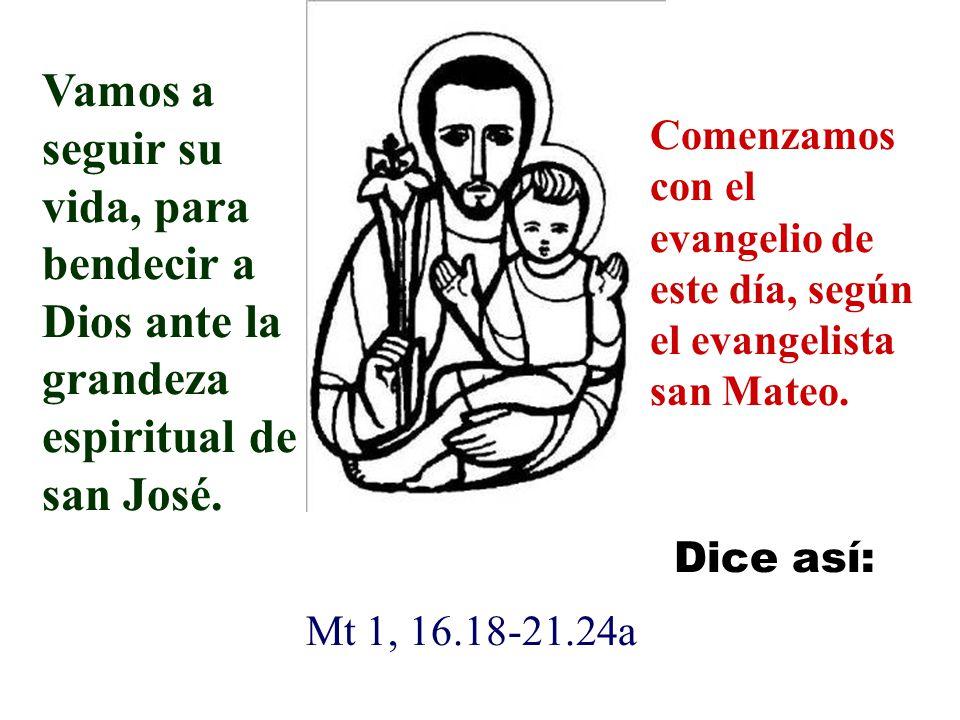 Vamos a seguir su vida, para bendecir a Dios ante la grandeza espiritual de san José.