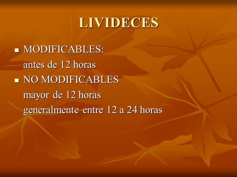 LIVIDECES MODIFICABLES: MODIFICABLES: antes de 12 horas NO MODIFICABLES NO MODIFICABLES mayor de 12 horas generalmente entre 12 a 24 horas