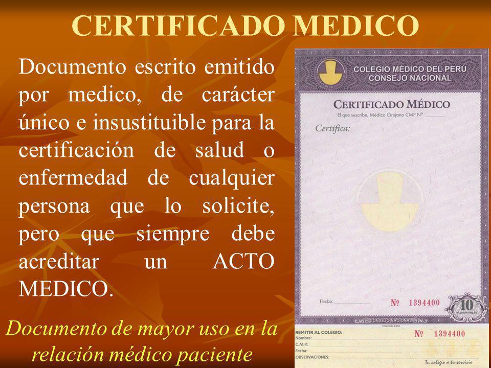 CERTIFICADO MEDICO Documento escrito emitido por medico, de carácter único e insustituible para la certificación de salud o enfermedad de cualquier pe