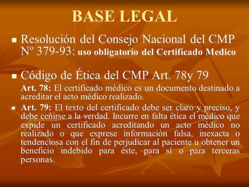 BASE LEGAL Resolución del Consejo Nacional del CMP Nº 379-93: uso obligatorio del Certificado Medico Código de Ética del CMP Art. 78y 79 Art. 78: El c