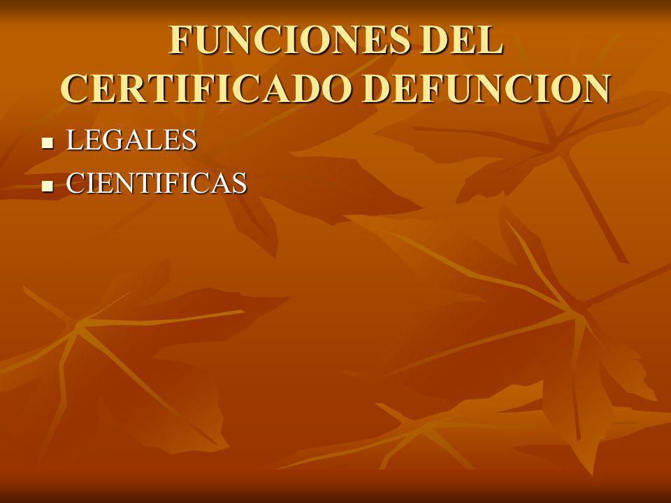FUNCIONES DEL CERTIFICADO DEFUNCION LEGALES LEGALES CIENTIFICAS CIENTIFICAS