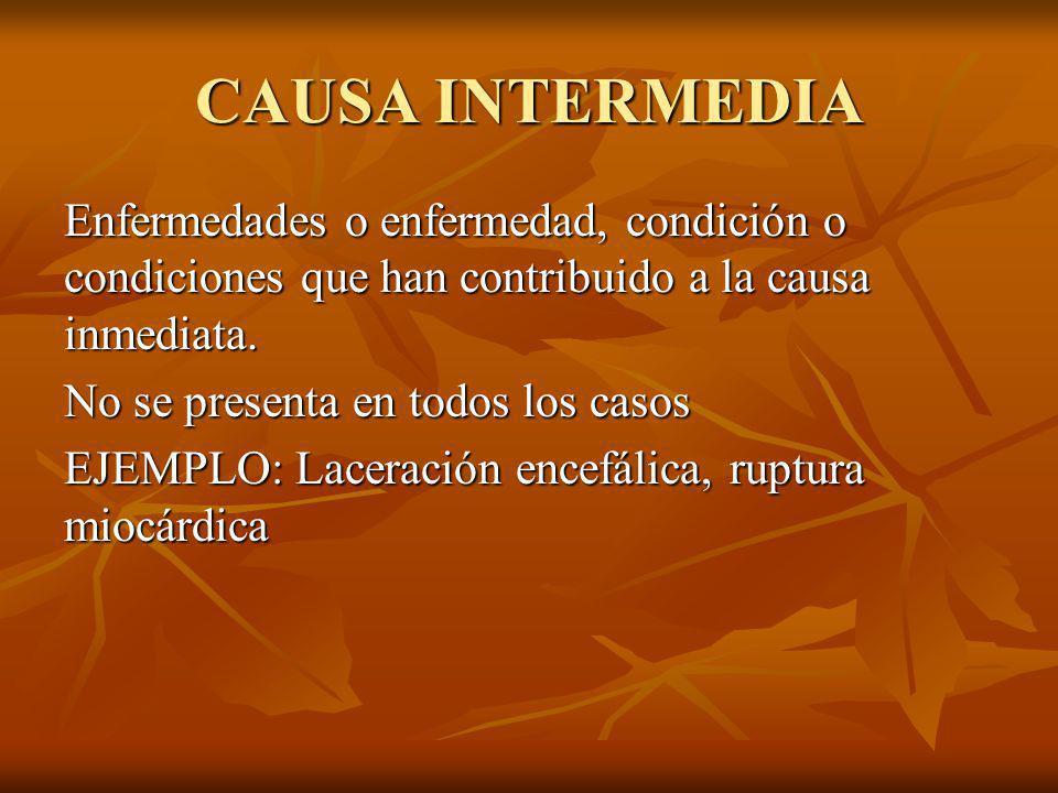CAUSA INTERMEDIA Enfermedades o enfermedad, condición o condiciones que han contribuido a la causa inmediata. No se presenta en todos los casos EJEMPL