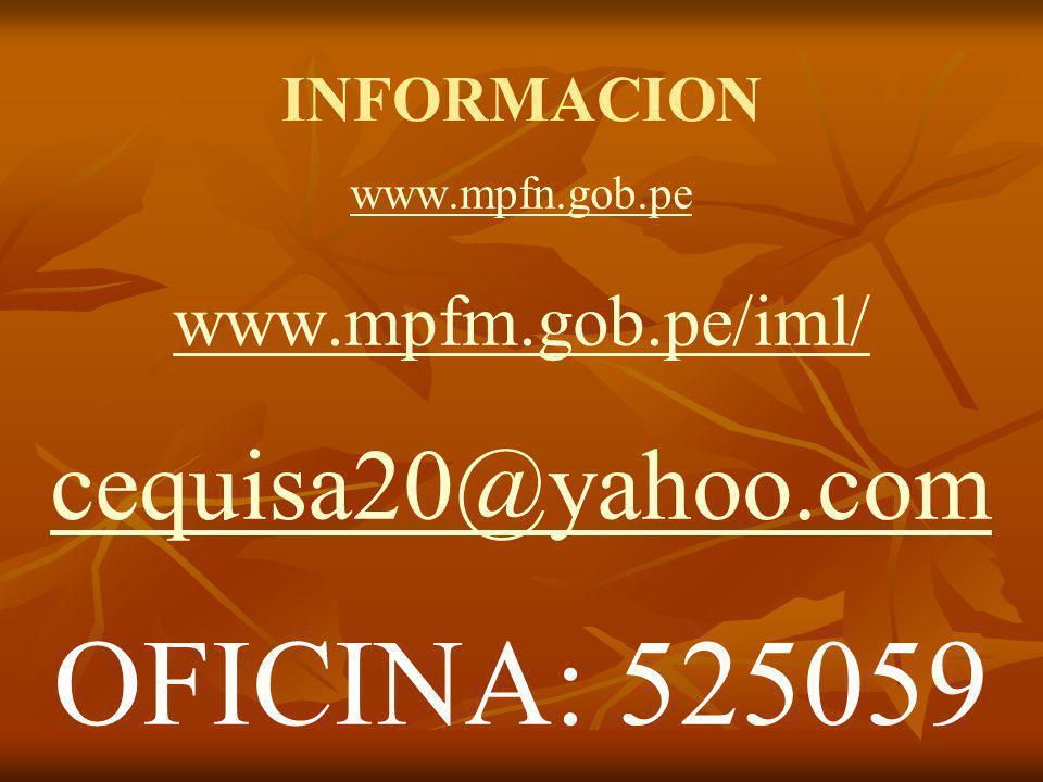 INFORMACION www.mpfn.gob.pe www.mpfm.gob.pe/iml/ cequisa20@yahoo.com OFICINA: 525059